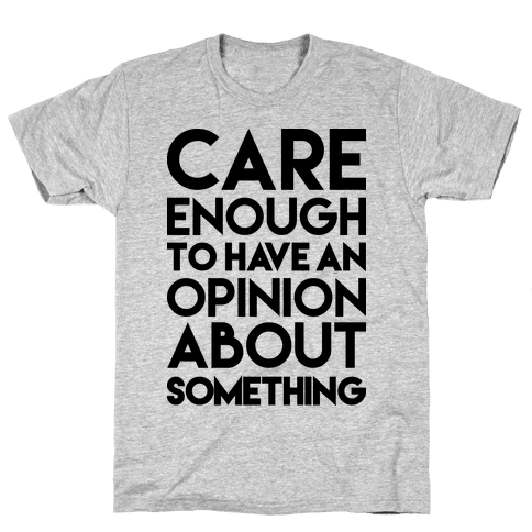 Care Enough To Have An Opinion About Something Mens T-Shirt
