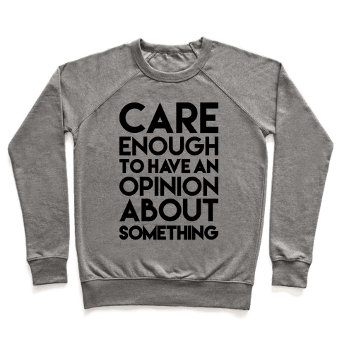 Care Enough To Have An Opinion About Something Pullover