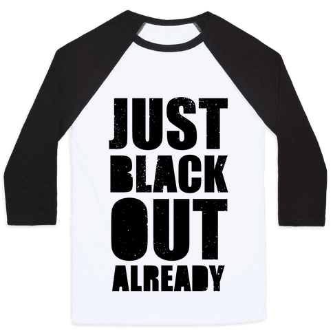Just Black Out Already Baseball Tee