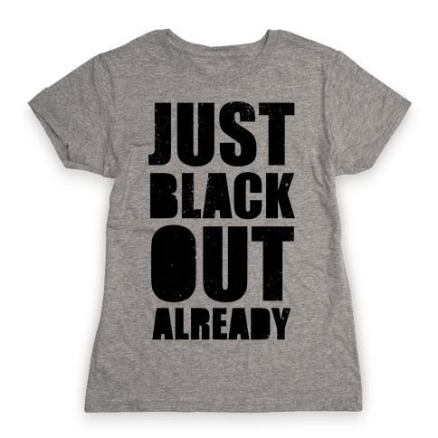 Just Black Out Already Womens T-Shirt