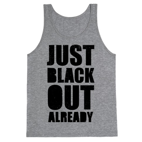 Just Black Out Already Tank Top