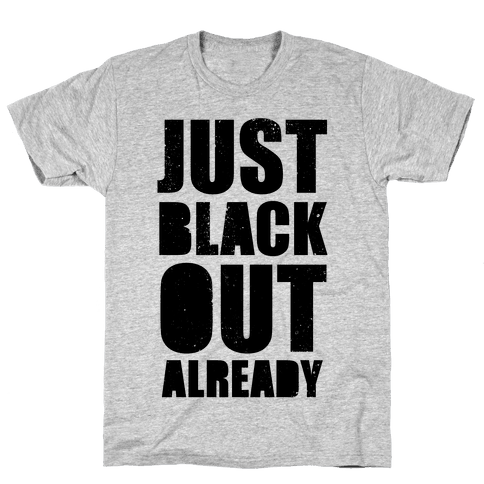 Just Black Out Already Mens T-Shirt