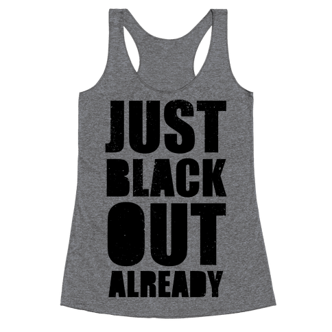 Just Black Out Already Racerback Tank Top