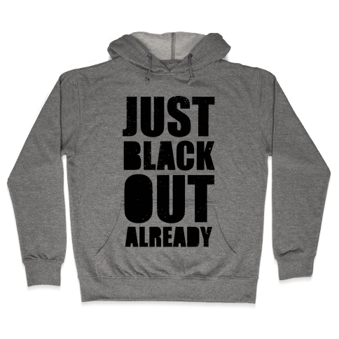 Just Black Out Already Hooded Sweatshirt