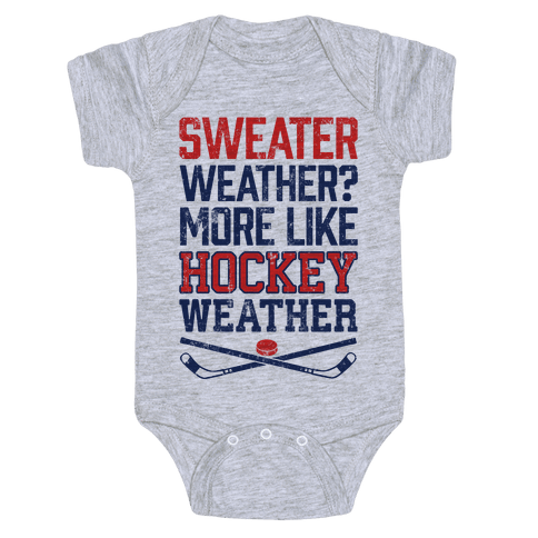 Sweater Weather? More Like Hockey Weather Baby Onesy