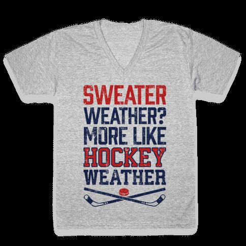 Sweater Weather? More Like Hockey Weather V-Neck Tee Shirt