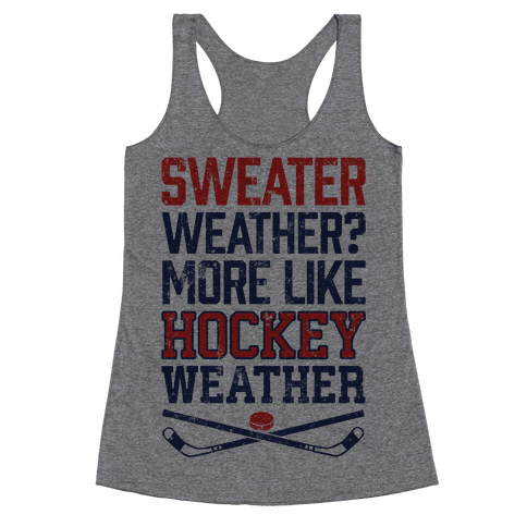 Sweater Weather? More Like Hockey Weather Racerback Tank Top