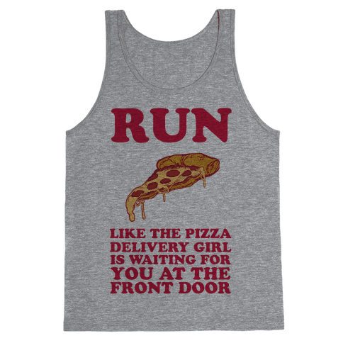 Run Like The Pizza Delivery Girl Is Waiting For You At The Front Door Tank Top