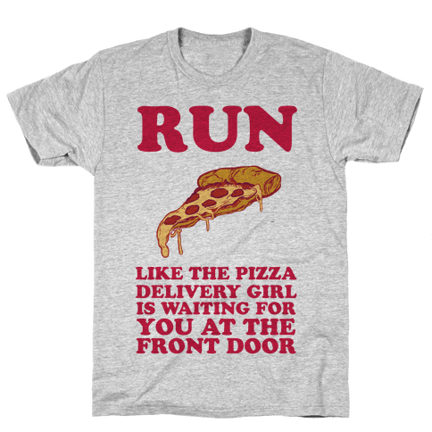 Run Like The Pizza Delivery Girl Is Waiting For You At The Front Door Mens T-Shirt