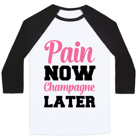 Pain Now Champagne Later Baseball Tee