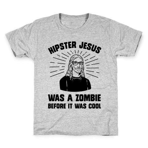 Hipster Jesus Was A Zombie Before It Was Cool Kids T-Shirt