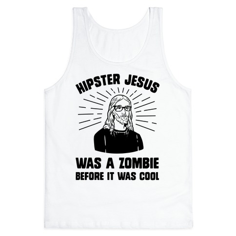 Hipster Jesus Was A Zombie Before It Was Cool Tank Top