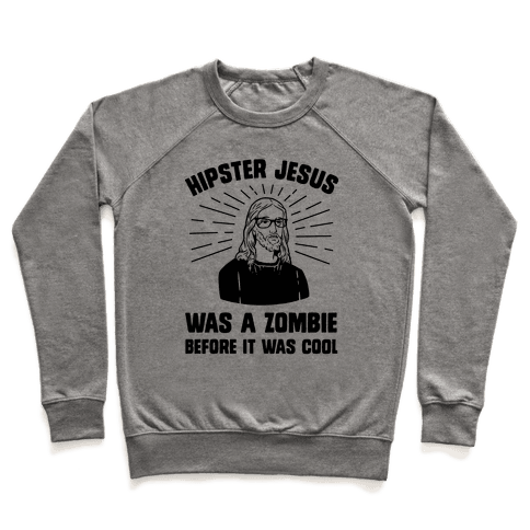 Hipster Jesus Was A Zombie Before It Was Cool Pullover