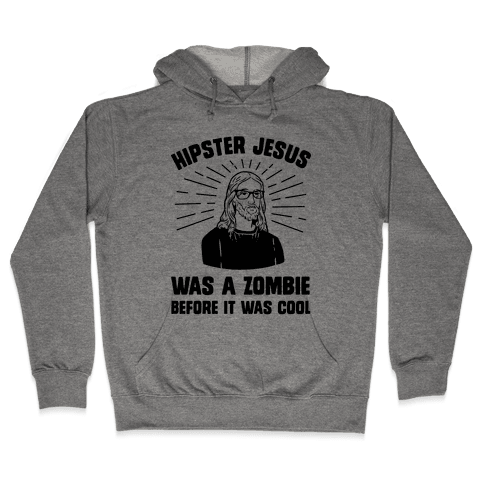 Hipster Jesus Was A Zombie Before It Was Cool Hooded Sweatshirt