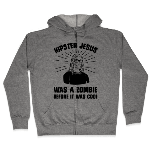 Hipster Jesus Was A Zombie Before It Was Cool Zip Hoodie
