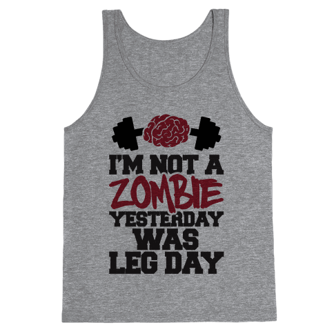 I'm Not A Zombie, Yesterday Was Leg Day Tank Top