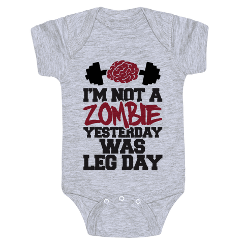I'm Not A Zombie, Yesterday Was Leg Day Baby Onesy