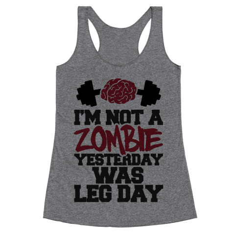 I'm Not A Zombie, Yesterday Was Leg Day Racerback Tank Top