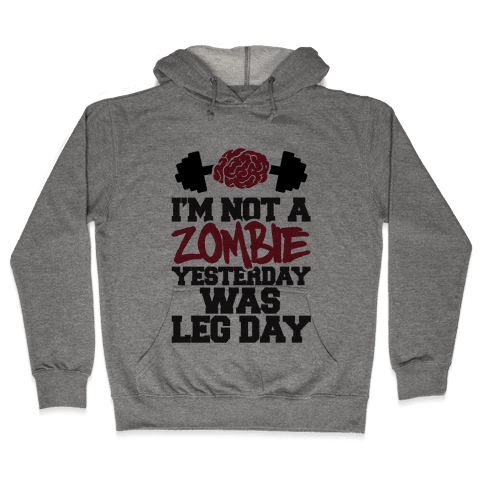 I'm Not A Zombie, Yesterday Was Leg Day Hooded Sweatshirt