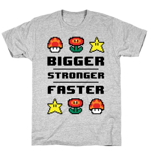 Bigger Stronger Faster Mens T-Shirt