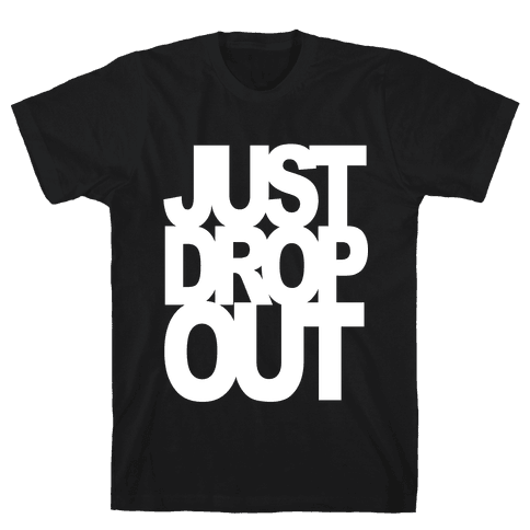Just Drop Out Mens T-Shirt