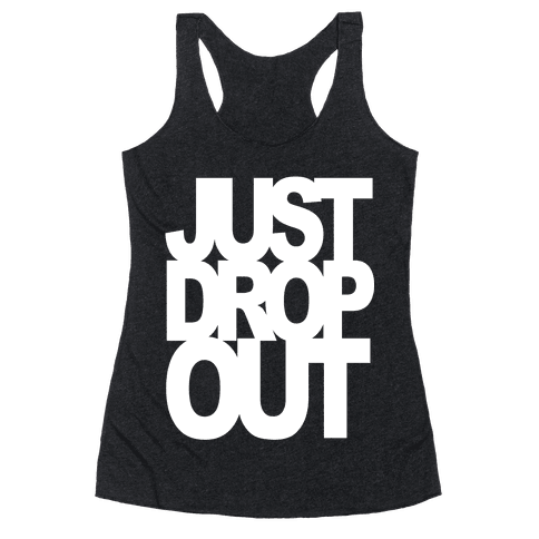 Just Drop Out Racerback Tank Top