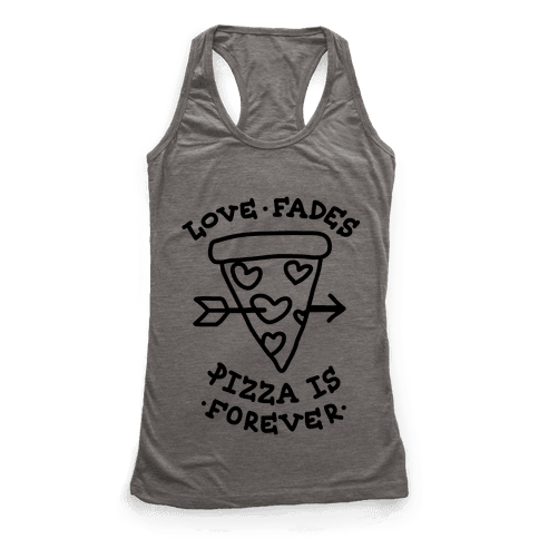 Love Fades, Pizza Is Forever Racerback Tank Top