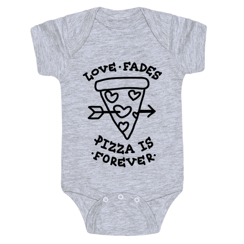 Love Fades, Pizza Is Forever Baby Onesy