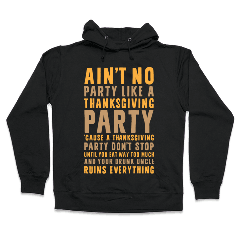 Ain't No Party Like A Thanksgiving Party Hooded Sweatshirt