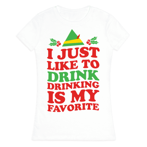 I Just Like to Drink, Drinking's My Favorite Womens T-Shirt