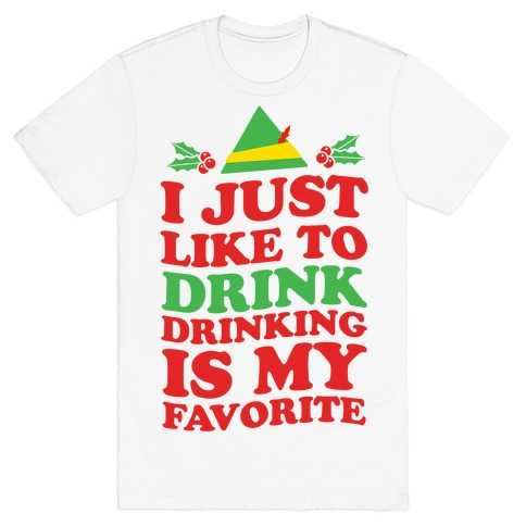 I Just Like to Drink, Drinking's My Favorite T-Shirt