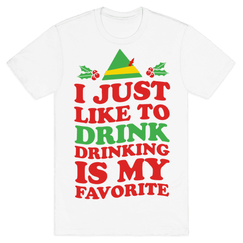 I Just Like to Drink, Drinking's My Favorite Mens T-Shirt
