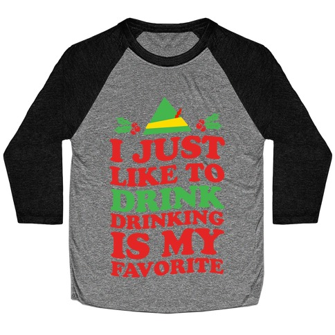 I Just Like to Drink, Drinking's My Favorite Baseball Tee