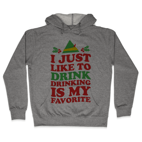I Just Like to Drink, Drinking's My Favorite Hooded Sweatshirt