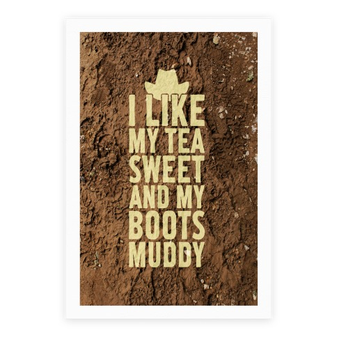 I Like My Tea Sweet And My Boots Muddy Poster