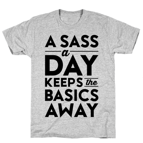 A Sass A Day Keeps The Basics Away Mens T-Shirt