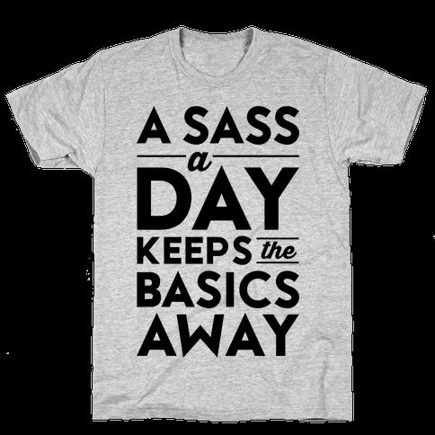 A Sass A Day Keeps The Basics Away Mens T-Shirt
