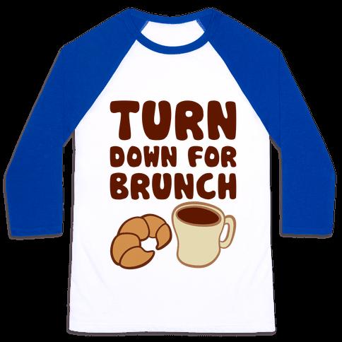 Turn Down For Brunch Baseball Tee