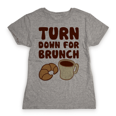 Turn Down For Brunch Womens T-Shirt