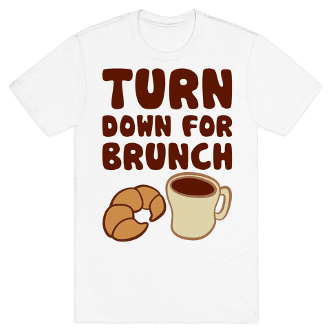Turn Down For Brunch Mens T-Shirt