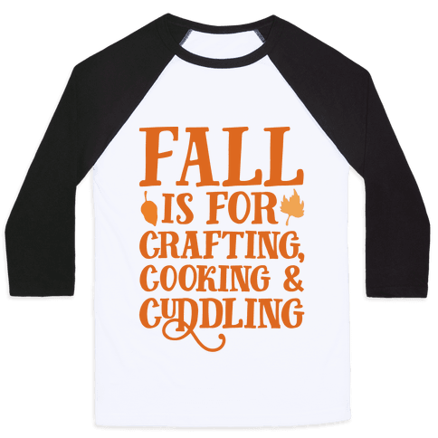 Fall Is For Crafting Cooking & Cuddling Baseball Tee