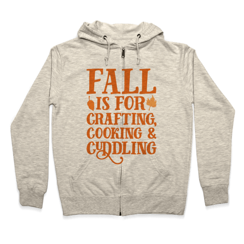 Fall Is For Crafting Cooking & Cuddling Zip Hoodie