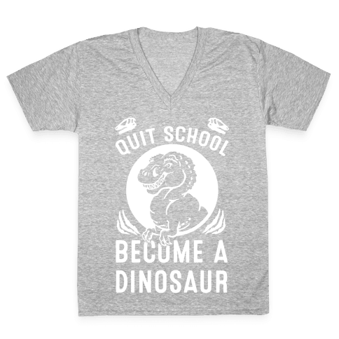 Quit School Become a Dinosaur V-Neck Tee Shirt
