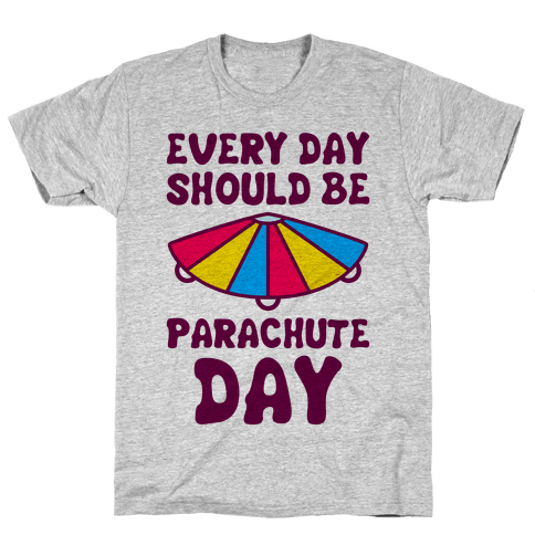 Every Day Should Be Parachute Day Mens T-Shirt