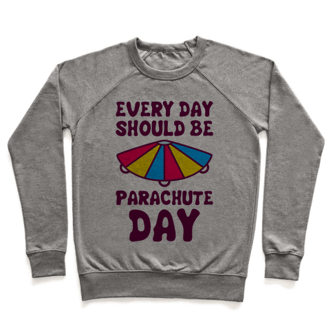 Every Day Should Be Parachute Day Pullover