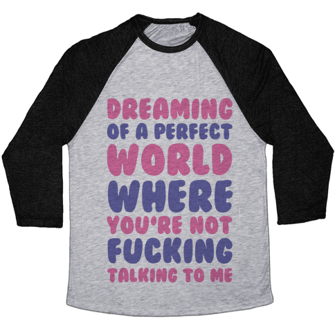 Dreaming Of A Perfect World Baseball Tee