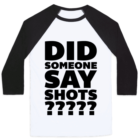 Did Someone Say Shots? Baseball Tee