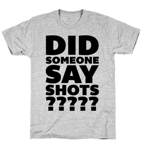 Did Someone Say Shots? T-Shirt
