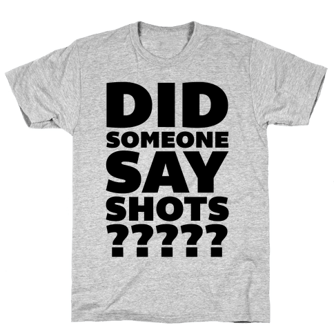 Did Someone Say Shots? Mens/Unisex T-Shirt