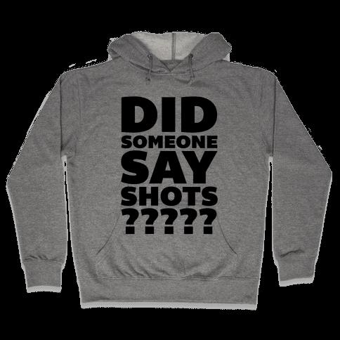 Did Someone Say Shots? Hooded Sweatshirt